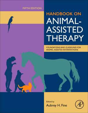 Handbook on Animal-Assisted Therapy: Foundations and Guidelines for Animal-Assisted Interventions de Aubrey H. Fine