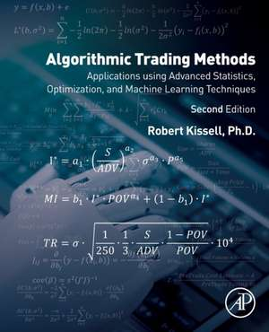 Algorithmic Trading Methods: Applications Using Advanced Statistics, Optimization, and Machine Learning Techniques de Robert Kissell