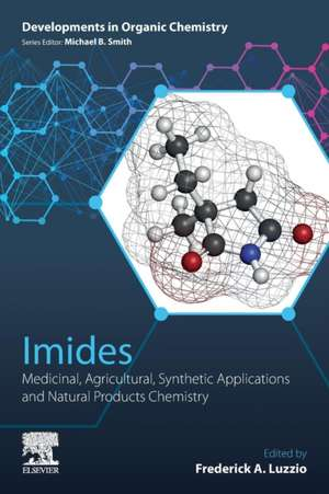 Imides: Medicinal, Agricultural, Synthetic Applications and Natural Products Chemistry de Frederick A. Luzzio