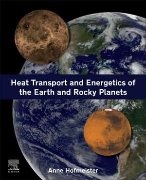 Heat Transport and Energetics of the Earth and Rocky Planets de Anne Hofmeister
