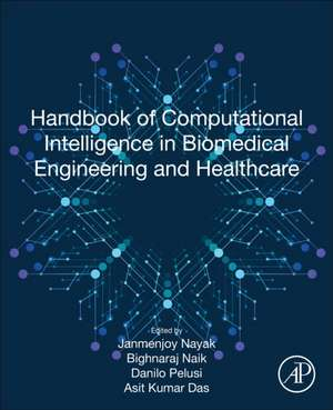 Handbook of Computational Intelligence in Biomedical Engineering and Healthcare de Janmenjoy Nayak