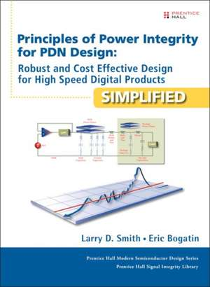 Principles of Power Integrity for Pdn Design--Simplified:  Robust and Cost Effective Design for High Speed Digital Products de Larry D. Smith