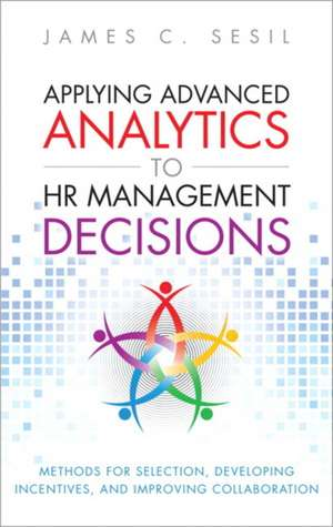 Applying Advanced Analytics to HR Management Decisions de James C. Sesil