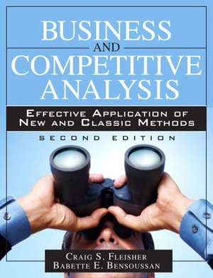 Business and Competitive Analysis: Effective Application of New and Classic Methods de Dr Craig S Fleisher