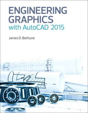 Engineering Graphics with AutoCAD 2015 de James D. Bethune