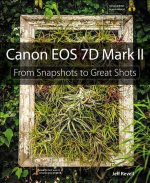 Canon EOS 7d Mark II:  From Snapshots to Great Shots de Jeff Revell