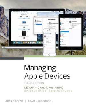 Managing Apple Devices:  Deploying and Maintaining IOS 9 and OS X El Capitan Devices de Arek Dreyer