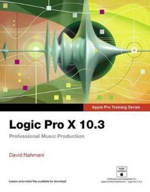 Logic Pro X 10.3 - Apple Pro Training Series de David Nahmani