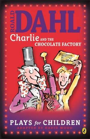 Charlie and the Chocolate Factory: Plays for Children de Richard George