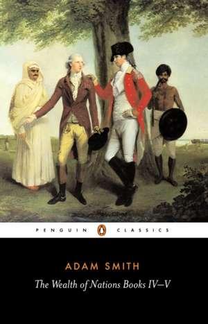 The Wealth of Nations: Books IV-V de Adam Smith