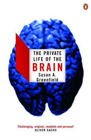 The Private Life of the Brain de Susan Greenfield