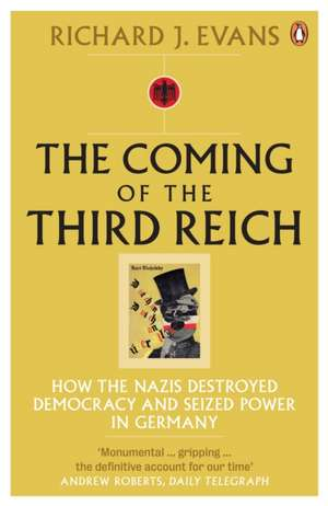 The Coming of the Third Reich: How the Nazis Destroyed Democracy and Seized Power in Germany de Richard J. Evans