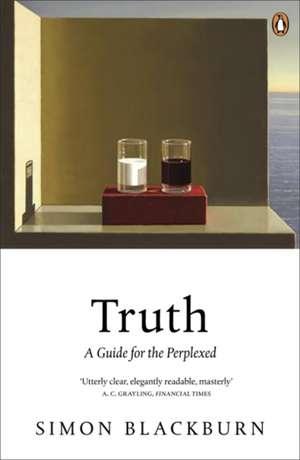 Truth: A Guide for the Perplexed de Simon Blackburn