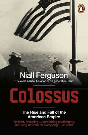 Colossus: The Rise and Fall of the American Empire de Niall Ferguson