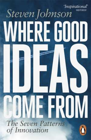 Where Good Ideas Come From: The Seven Patterns of Innovation de Steven Johnson