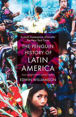 The Penguin History Of Latin America: New Edition de Edwin Williamson