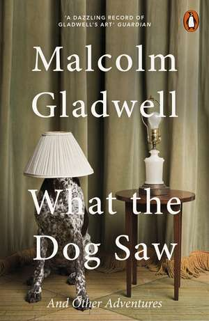 What the Dog Saw: And Other Adventures de Malcolm Gladwell