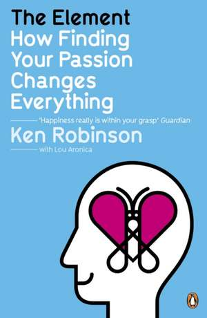 The Element: How Finding Your Passion Changes Everything de Sir Ken Robinson