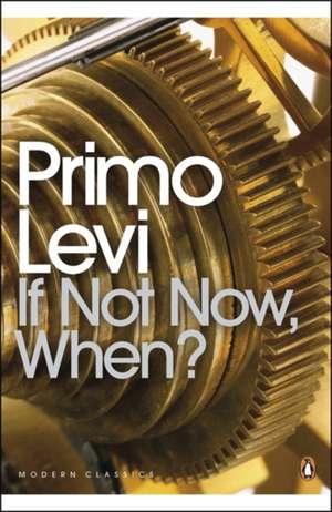 If Not Now, When? de Primo Levi