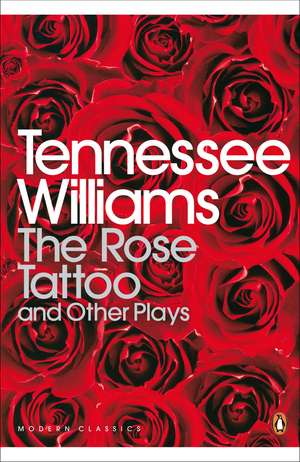 The Rose Tattoo and Other Plays de Tennessee Williams