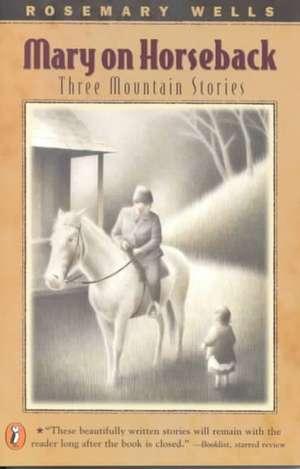 Mary on Horseback:  Three Mountain Stories de Rosemary Wells
