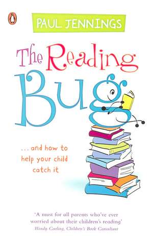 The Reading Bug: ...And How You Can Help Your Child to Catch it de Paul Jennings