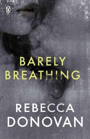 Barely Breathing (The Breathing Series #2) de Rebecca Donovan