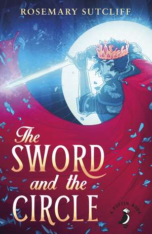 The Sword and the Circle de Rosemary Sutcliff