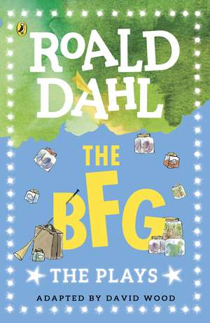 The BFG: The Plays de Roald Dahl