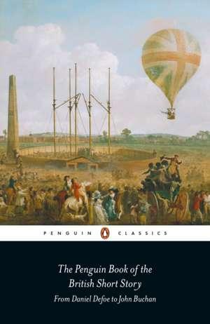 The Penguin Book of the British Short Story: 1: From Daniel Defoe to John Buchan de Philip Hensher
