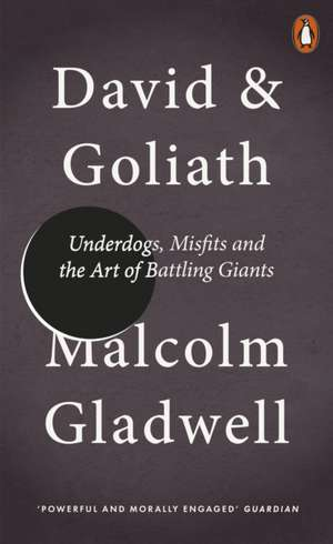 David and Goliath: Underdogs, Misfits and the Art of Battling Giants de Malcolm Gladwell