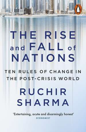 The Rise and Fall of Nations: Ten Rules of Change in the Post-Crisis World de Ruchir Sharma