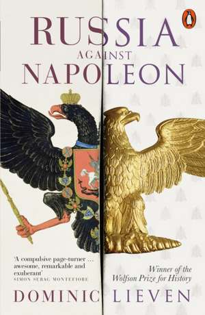 Russia Against Napoleon: The Battle for Europe, 1807 to 1814 de Dominic Lieven