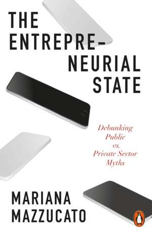 The Entrepreneurial State: Debunking Public vs. Private Sector Myths de Mariana Mazzucato