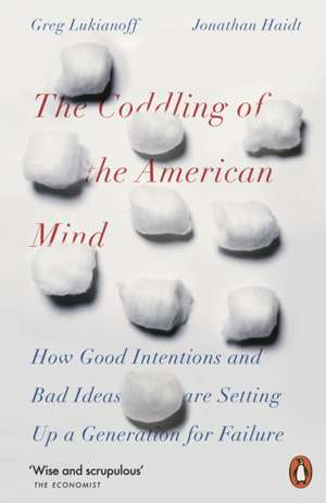 The Coddling of the American Mind: How Good Intentions and Bad Ideas Are Setting Up a Generation for Failure de Jonathan Haidt