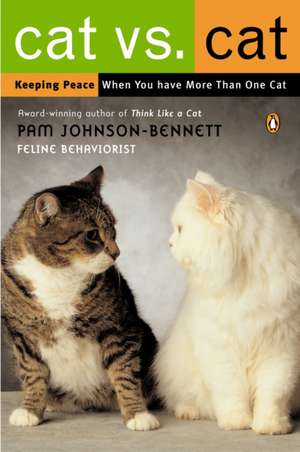 Cat vs. Cat:  Keeping Peace When You Have More Than One Cat de Pam Johnson-Bennett