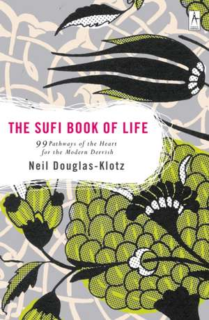 The Sufi Book of Life:  99 Pathways of the Heart for the Modern Dervish de Neil Douglas-Klotz