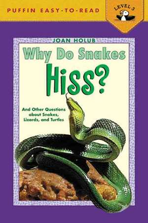 Why Do Snakes Hiss?:  And Other Questions about Snakes, Lizards, and Turtles de Joan Holub