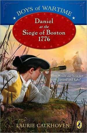 Daniel at the Siege of Boston, 1776 de Laurie Calkhoven