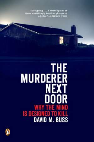 The Murderer Next Door:  Why the Mind Is Designed to Kill de David M. Buss