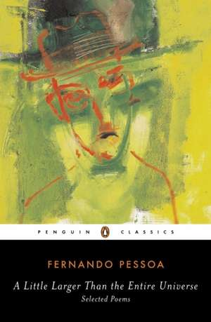 A Little Larger Than the Entire Universe: Selected Poems de Fernando Pessoa