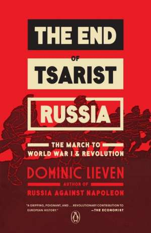 The End of Tsarist Russia:  The March to World War I and Revolution de Dominic Lieven