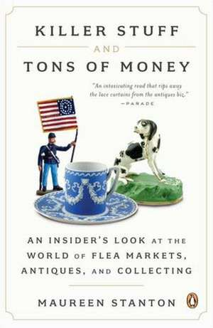 Killer Stuff and Tons of Money:  An Insider's Look at the World of Flea Markets, Antiques, and Collecting de Maureen Stanton