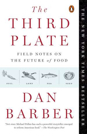 The Third Plate:  Field Notes on the Future of Food de Dan Barber