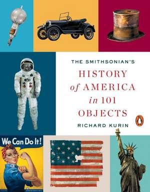 The Smithsonian's History Of America In 101 Objects de Richard Kurin