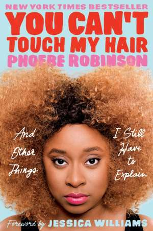 You Can't Touch My Hair: And Other Things I Still Have to Explain de Phoebe Robinson