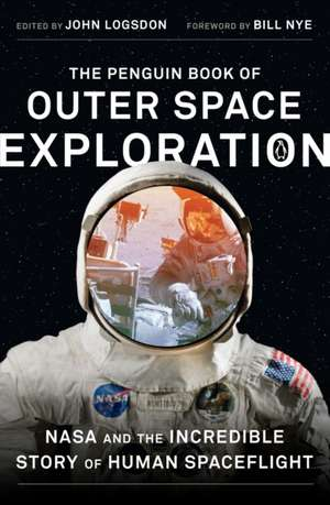 The Penguin Book of Outer Space Exploration: NASA and the Incredible Story of Human Spaceflight de John Logsdon