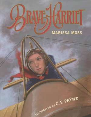 Brave Harriet: The First Woman to Fly the English Channel de Marissa Moss