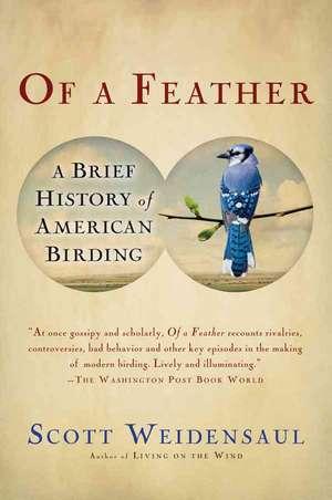 Of a Feather: A Brief History of American Birding de Scott Weidensaul