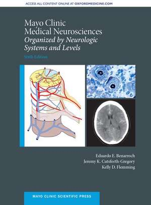 Mayo Clinic Medical Neurosciences: Organized by Neurologic System and Level de Eduardo E. Benarroch